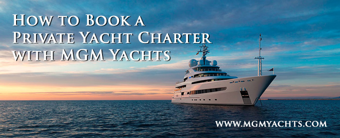How to Book a Private Yacht Charter with MGM Yachts